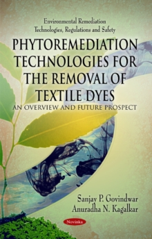 Phytoremediation Technologies for the Removal of Textile Dyes : An Overview & Future Prospect, Paperback Book