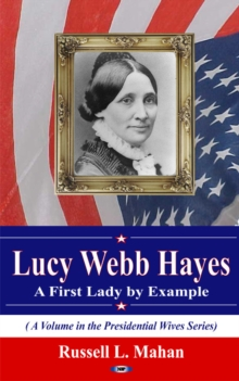 Lucy Webb Hayes : A First Lady by Example, Paperback Book
