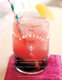 Cocktail Club : A Year of Recipes and Tips for Spirited Tasting Parties, Hardback Book