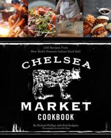 Chelsea Market Cookbook, Hardback Book