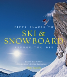 Fifty Places to Ski and Snowboard Before You Die, Hardback Book