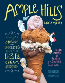 Ample Hills Creamery : Secrets From Brooklyn's Favourite Ice Cream Shop, Hardback Book