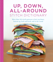 Up, Down, All-Around Stitch Dictionary : More Than 150 Stitch Patterns to Knit Top Down, Bottom Up, Back and Forth, and in the Round, Spiral bound Book