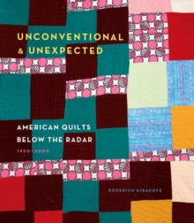Unconventional & Unexpected: American Quilts Below the Radar 1950, Hardback Book