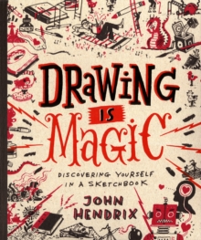 Drawing Is Magic : Discovering Yourself in a Sketchbook, Hardback Book