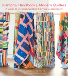 "Improv Handbook for Modern Quilters : ""A Practical Guide for Creating, Quilting, and Living Spontaneously"", Paperback Book"