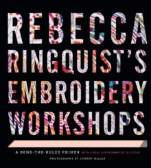Rebecca Ringquist s Embroidery Workshops : A Bend-the-Rules Primer, Hardback Book