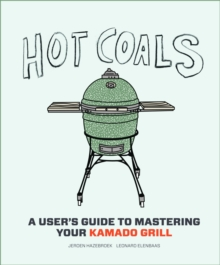 Hot Coals : Recipes for Big Green Eggs and other Kamado Grills, Hardback Book