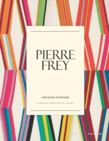 Pierre Frey: Inspiring Interiors : A French Tradition of Luxury, Hardback Book