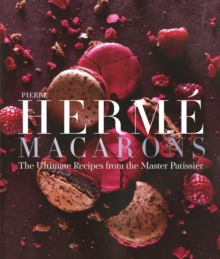Pierre Herme Macarons : The Ultimate Recipes from the Master P tissier, Hardback Book