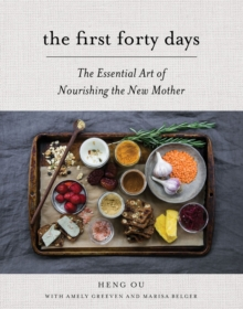 First Forty Days, The : The Essential Art of Nourishing the New Mother, Hardback Book