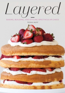 Layered: Baking, Building, and Styling Spectacular Cakes, Hardback Book