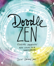 Doodle Zen: Finding Your Creativity and Calm in a Sketchbook, Paperback / softback Book