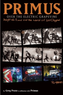 Primus: Over The Electric Grapevine : Insight into Primus and the World of Les Claypool, Hardback Book