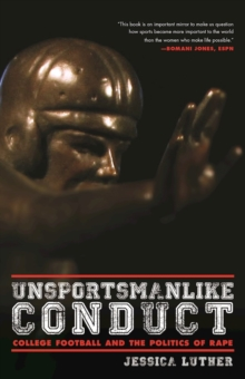 Unsportsmanlike Conduct : College Football and the Politics of Rape, Paperback Book