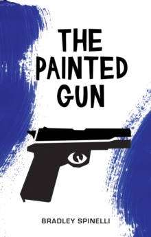 The Painted Gun : A Novel, Paperback Book