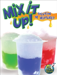 Mix It Up! Solution Or Mixture?, PDF eBook