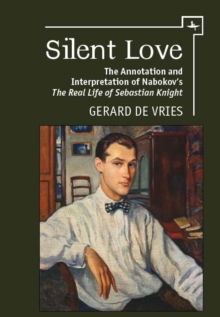 "Silent Love : The Annotation and Interpretation of Nabokov's ""The Real Life of Sebastian Knight"", EPUB eBook"
