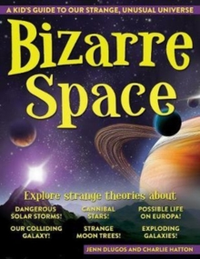 Bizarre Space : A Kid's Guide to Our Strange, Unusual Universe, Hardback Book