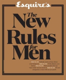 Esquire's The New Rules for Men : A Man's Guide to Life, Hardback Book