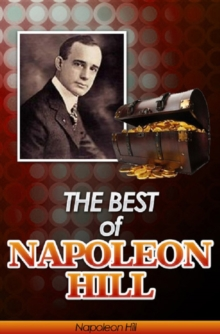 The Best of Napoleon Hill (Annotated) : Includes Think & Grow Rich, Law of Success in Sixteen Lessons, Master Key to Riches, How to Sell Your Way through Life and Think Your Way to Wealth- Plus Bonus, EPUB eBook