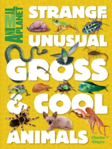 Animal Planet Strange, Unusual, Gross & Cool Animals, Hardback Book