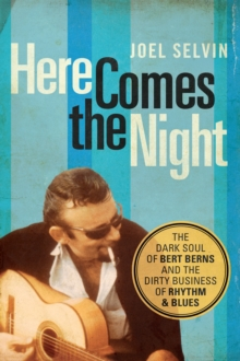 Here Comes the Night : The Dark Soul of Bert Berns and the Dirty Business of Rhythm and Blues, EPUB eBook