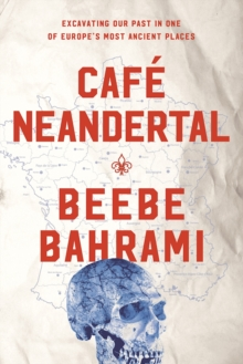 Cafe Neandertal : Excavating Our Past in One of Europe's Most Ancient Places, Hardback Book