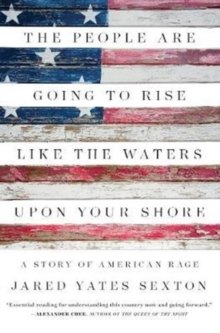 The People Are Going to Rise Like the Waters Upon Your Shore : A Story of American Rage, Hardback Book