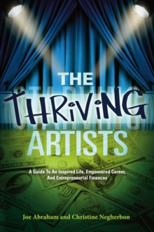 The Thriving Artists : A Guide to an Inspired Life, Empowered Career, and Entrepreneurial Finances, EPUB eBook