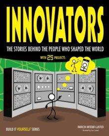 Innovators : The Stories Behind the People Who Shaped the World With 25 Projects, Paperback Book