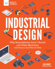 Industrial Design : Why Smartphones Aren't Round and Other Mysteries with Science Activities for Kids, PDF eBook