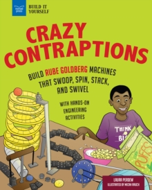 Crazy Contraptions: Build Rube Goldberg Machines that Swoop, Spin, Stack, and Swivel : with Hands-On Engineering Activities, PDF eBook