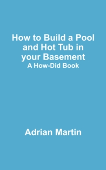 How to Build a Pool and Hot Tub in your Basement : A How-Did Book, EPUB eBook
