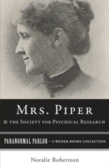Mrs. Piper and the Society for Psychical Research : Paranormal Parlor, A Weiser Books Collection, EPUB eBook