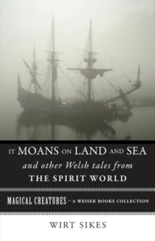 It Moans on Land and Sea and Other Welsh Tales from the Spirit World : Magical Creatures, A Weiser Books Collection, EPUB eBook