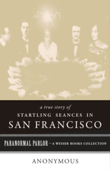 True Story of Startling Seances in San Francisco : Paranormal Parlor, A Weiser Books Collection, EPUB eBook