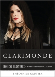 Clarimonde : Magical Creatures, A Weiser Books Collection, EPUB eBook