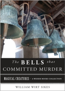 Bells that Committed Murder : Magical Creatures, A Weiser Books Collection, EPUB eBook