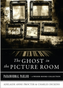 Ghost In The Picture Room : Paranormal Parlor, A Weiser Books Collection, EPUB eBook