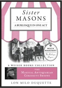 Sister Masons: A Burlesque in One Act: : Magical Antiquarian, A Weiser Books Collection, EPUB eBook