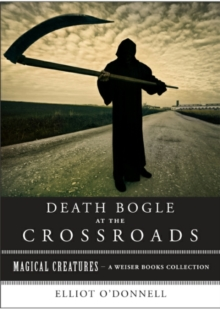 Death Bogle At The Crossroads : Magical Creatures, A Weiser Books Collection, EPUB eBook