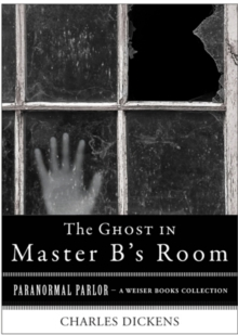 Ghost in Master B's Room : Paranormal Parlor, A Weiser Books Collection, EPUB eBook