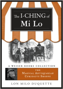 I-Ching of Mi Lo : Magical Antiquarian, A Weiser Books Collection, EPUB eBook