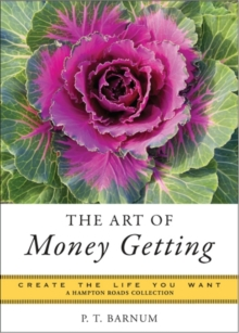 The Art of Money Getting : Create the Life You Want, EPUB eBook