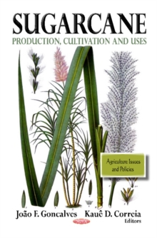 Sugarcane : Production, Cultivation & Uses, Hardback Book