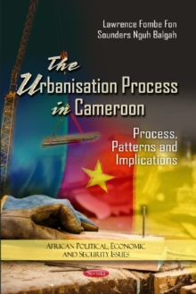 Urbanization Process in Cameroon : Process, Patterns & Implications, Hardback Book