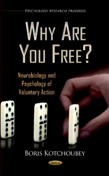 Why Are You Free? : Neurobiology & Psychology of Voluntary Action, Hardback Book