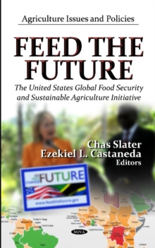 Feed the Future : The U.S. Global Food Security & Sustainable Agriculture Initiative, Hardback Book