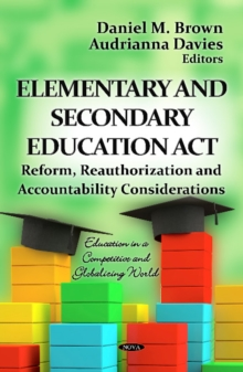 Elementary & Secondary Education Act : Reform, Reauthorization & Accountability Considerations, Hardback Book
